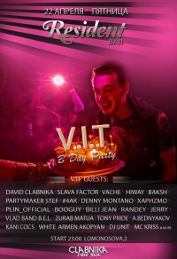 22 АПРЕЛЯ - V.I.T BIRTHDAY PARTY @ RESIDENT BAR